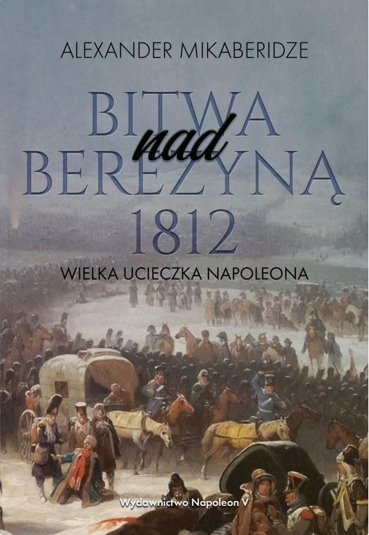 Bitwa nad Berezyną 1812. Wielka ucieczka Napoleona