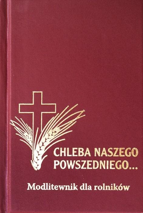 Modlitewnik - Chleba Naszego Powszedniego...