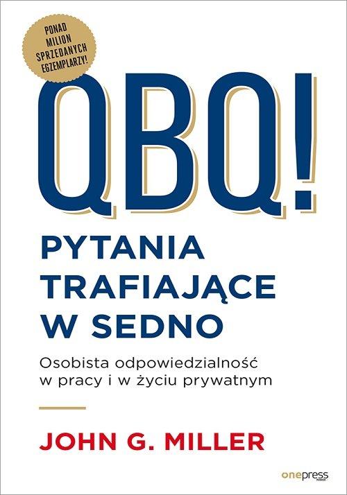 QBQ! Pytania trafiające w sedno Osobista odpowiedzialność w pracy i w życiu prywatnym