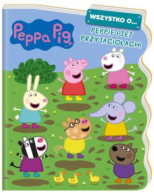 Peppa Pig. Wszystko o… Peppie i jej przyjaciołach!