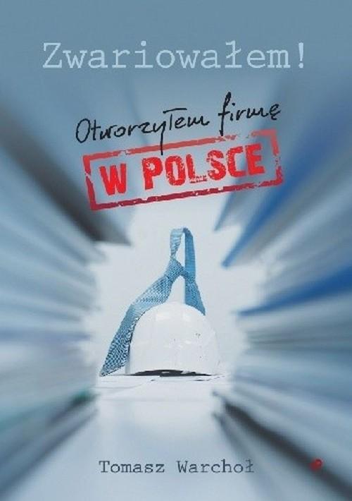 Zwariowałem! Otworzyłem firmę w Polsce