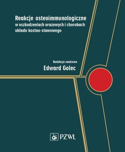 Reakcje osteoimmunologiczne w uszkodzeniach urazowych i chorobach układu kostno-stawowego