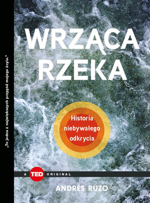 Wrząca rzeka. Historia niebywałego odkrycia (TED Books)