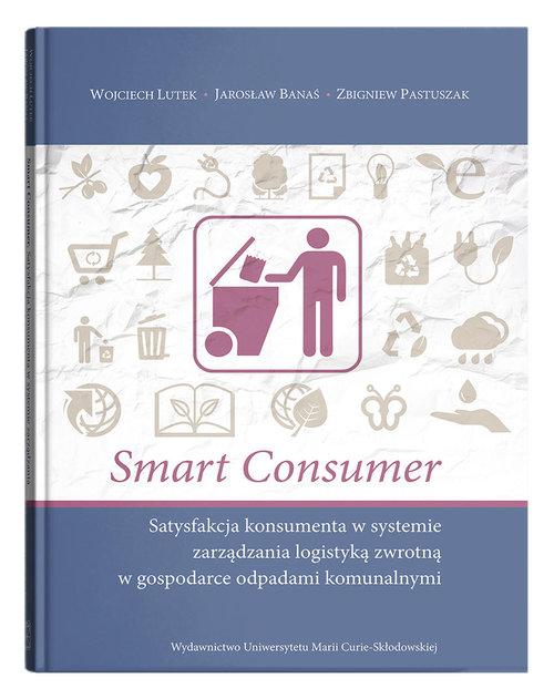Smart consumer. Satysfakcja konsumenta w systemie zarządzania logistyką zwrotną w gospodarce odpadam