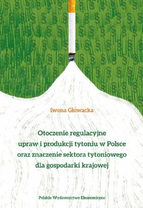 Otoczenie regulacyjne upraw i produkcji tytoniu w Polsce oraz znaczenie sektora tytoniowego dla gospodarki krajowej