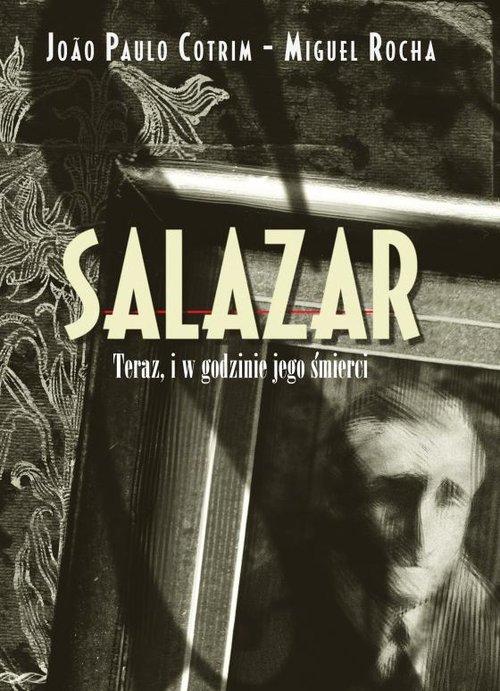Salazar Teraz, i w godzinie jego śmierci