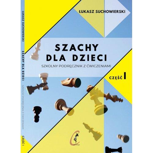 Szachy dla dzieci Szkolny podręcznik z ćwiczeniami Część 1