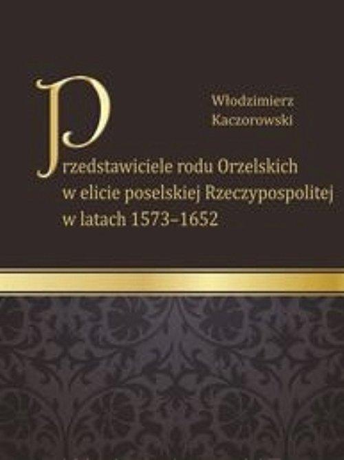 Przedstawiciele rodu Orzelskich w elicie poselskiej Rzeczypospolitej w latach 1573-1652