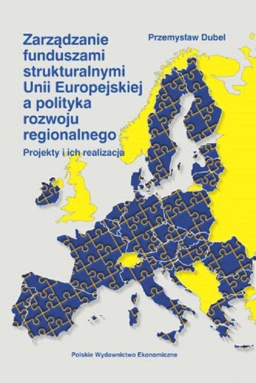 Zarządzanie funduszami strukturalnymi Unii Europejskiej a polityka rozwoju regionalnego