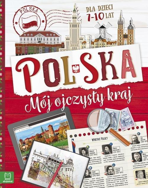 Polska. Mój ojczysty kraj Dla dzieci 7-10 lat