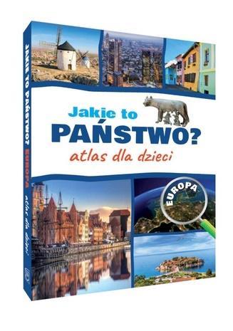 Jakie to państwo? Atlas dla dzieci. Europa