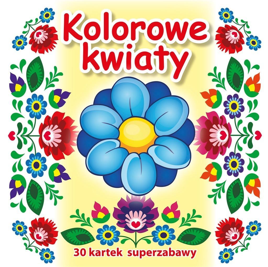 30 kartek superzabawy. Kolorowe kwiaty