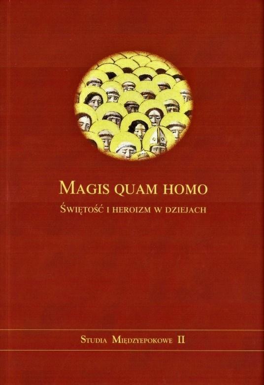 Magis quam homo. Świętość i heroizm w dziejach