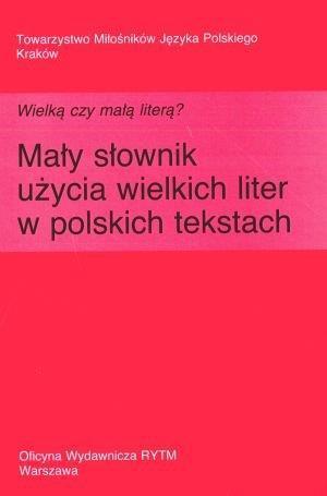Wielką czy małą literą? Mały słownik użycia...